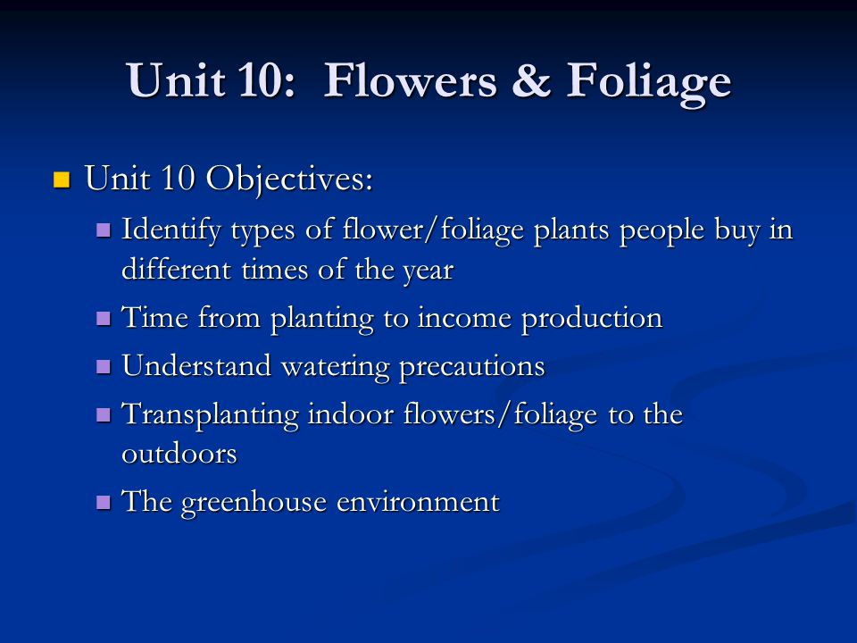 Unit 10: Flowers & Foliage Divide outside off first – more vigorous new growth Divide outside off first – more vigorous new growth Clean off all other soil Clean off all other soil May want to cut top back to 6 May want to cut top back to 6 Break apart by hand, or with sharp knife Break apart by hand, or with sharp knife Replant ASAP Replant ASAP Diseases & Insects Diseases & Insects Usually very healthy plants Usually very healthy plants Remove any dead plant material Remove any dead plant material Propagation Propagation From tips From tips Root cuttings Root cuttings