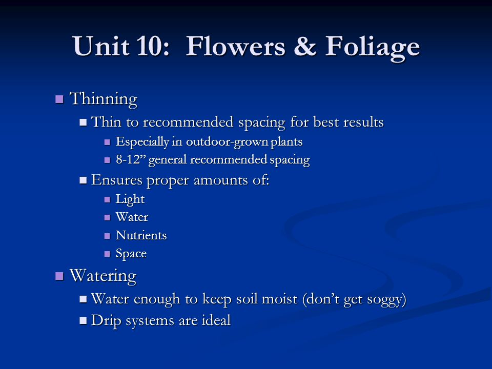 Unit 10: Flowers & Foliage Thinning Thinning Thin to recommended spacing for best results Thin to recommended spacing for best results Especially in o