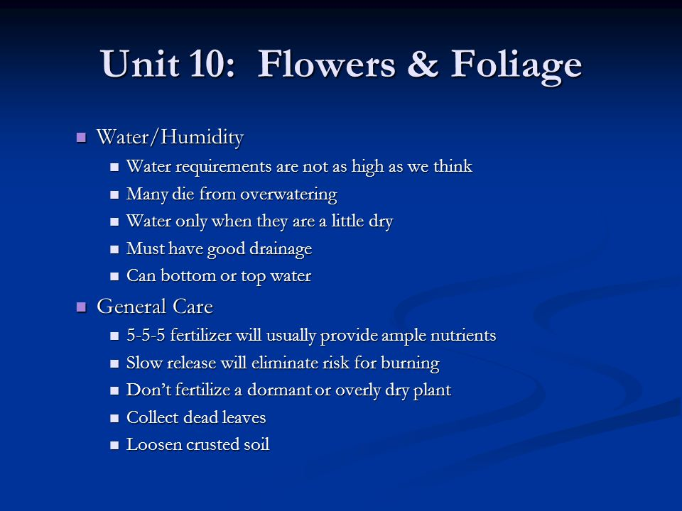 Unit 10: Flowers & Foliage Water/Humidity Water/Humidity Water requirements are not as high as we think Water requirements are not as high as we think