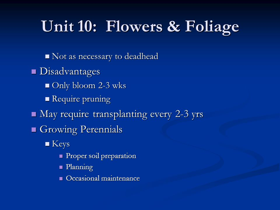 Unit 10: Flowers & Foliage Selection Selection Site influences the species grown Site influences the species grown What might be an example.