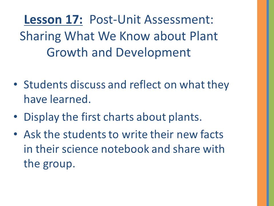 Lesson 17: Post-Unit Assessment: Sharing What We Know about Plant Growth and Development Students discuss and reflect on what they have learned.