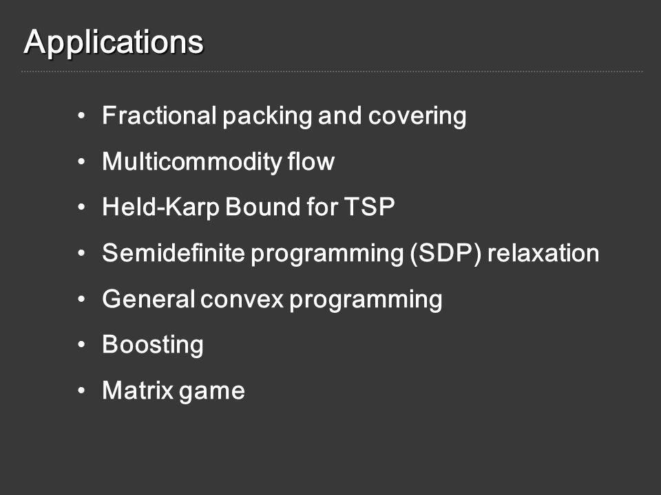 Applications Fractional packing and covering Multicommodity flow Held-Karp Bound for TSP Semidefinite programming (SDP) relaxation General convex programming Boosting Matrix game