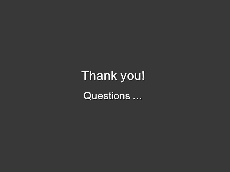 Thank you! Questions …