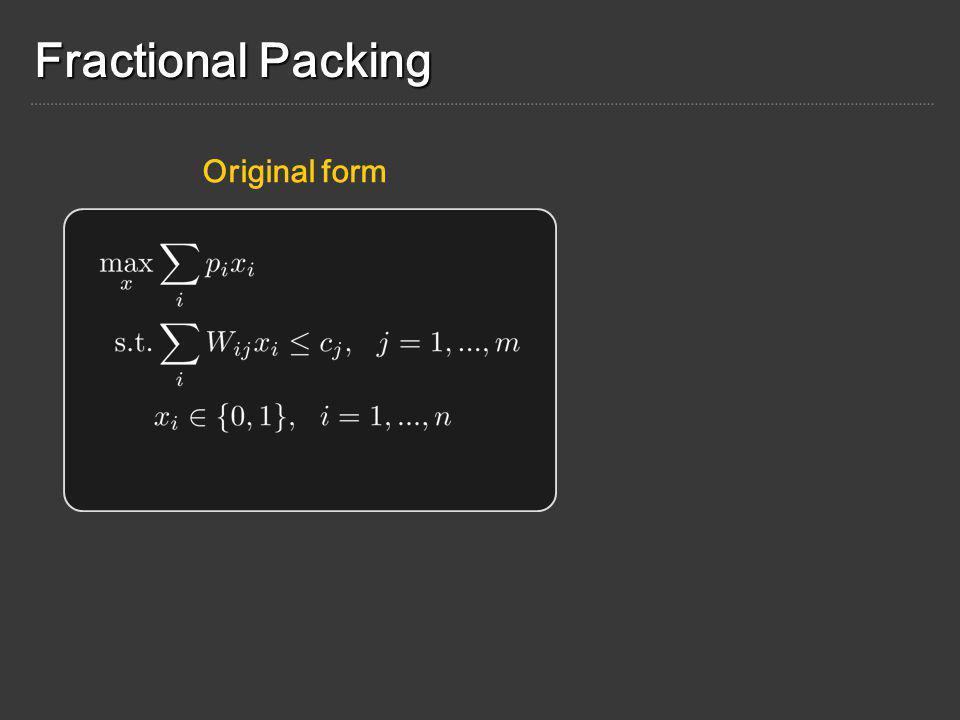 Fractional Packing Matrix form Original form