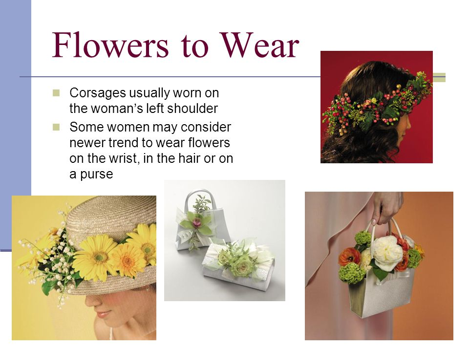 Wires All wires should be covered and the corsage should not come apart or be misshapen