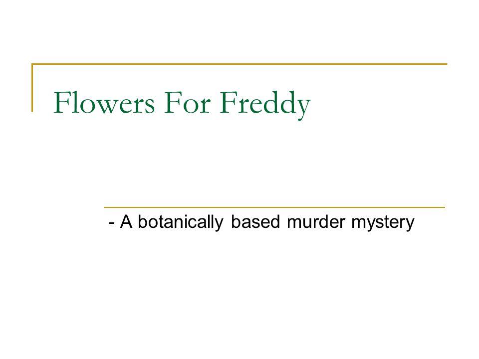 Flowers For Freddy - A botanically based murder mystery