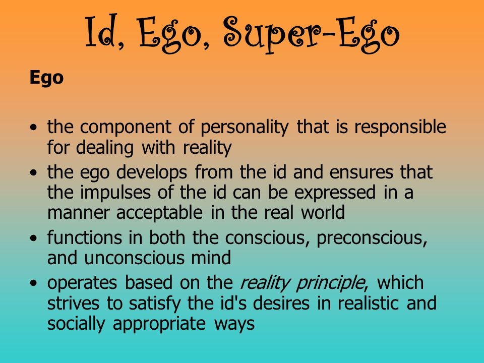 Ego the component of personality that is responsible for dealing with reality the ego develops from the id and ensures that the impulses of the id can