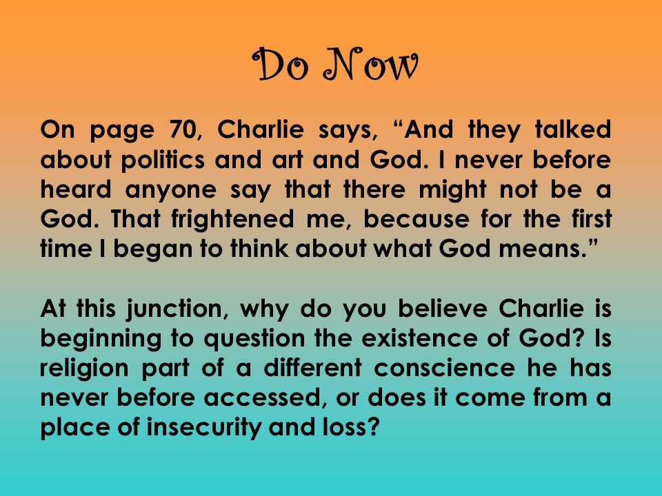 Do Now On page 70, Charlie says, And they talked about politics and art and God. I never before heard anyone say that there might not be a God. That f