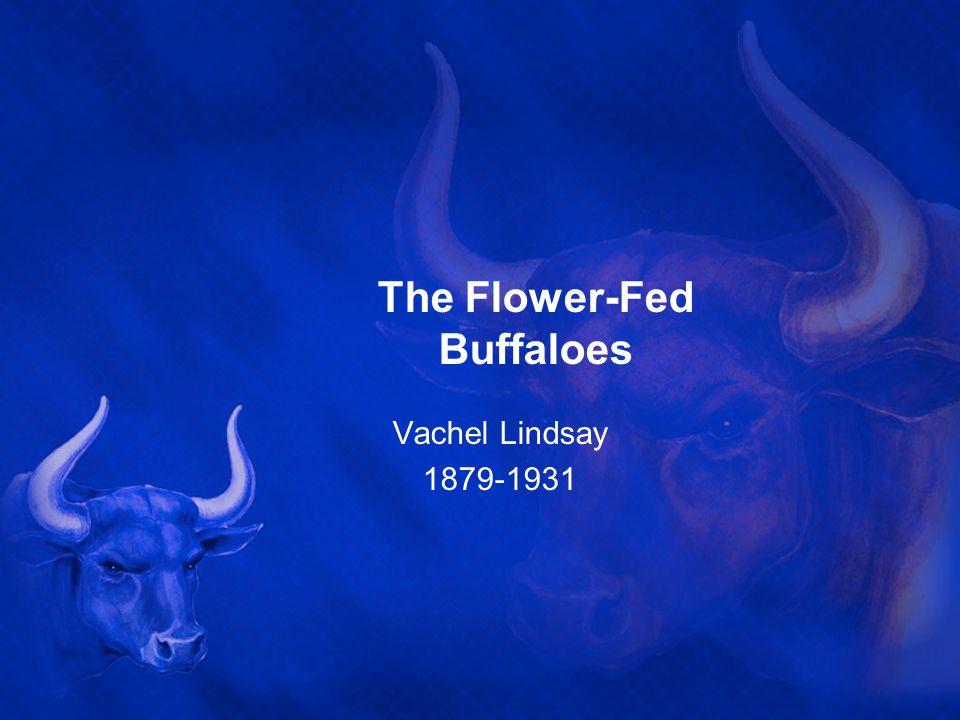 The Flower-Fed Buffaloes Vachel Lindsay 1879-1931