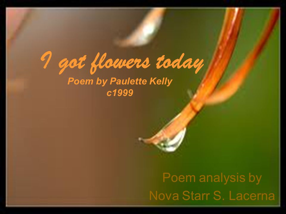 I got flowers today Poem analysis by Nova Starr S. Lacerna Poem by Paulette Kelly c1999
