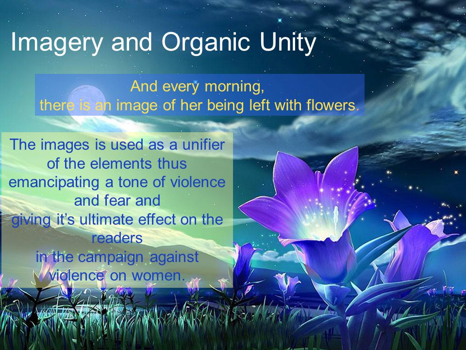 Imagery and Organic Unity And every morning, there is an image of her being left with flowers.