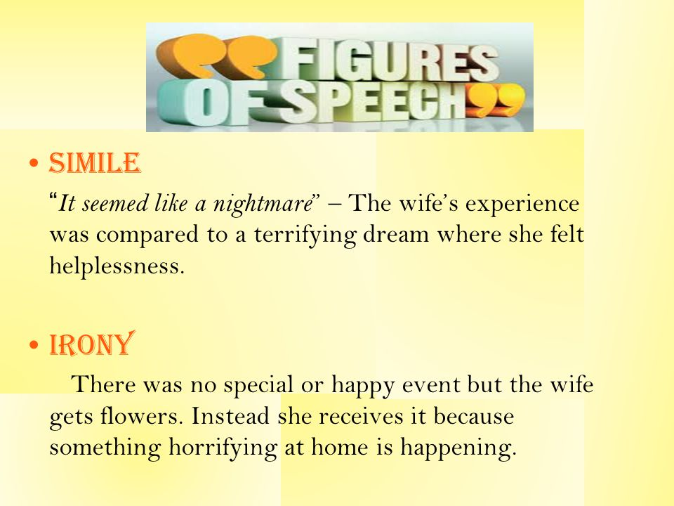 Simile It seemed like a nightmare – The wifes experience was compared to a terrifying dream where she felt helplessness.