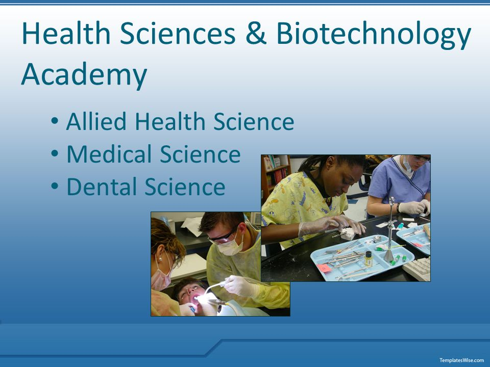 Health Sciences & Biotechnology Academy Allied Health Science Medical Science Dental Science