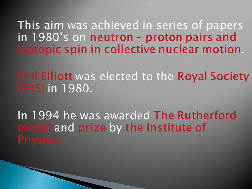 This aim was achieved in series of papers in 1980s on neutron – proton pairs and isotopic spin in collective nuclear motion.