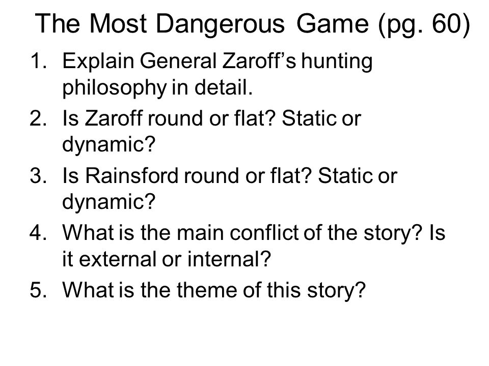 The Most Dangerous Game (pg. 60) 1.Explain General Zaroffs hunting philosophy in detail.