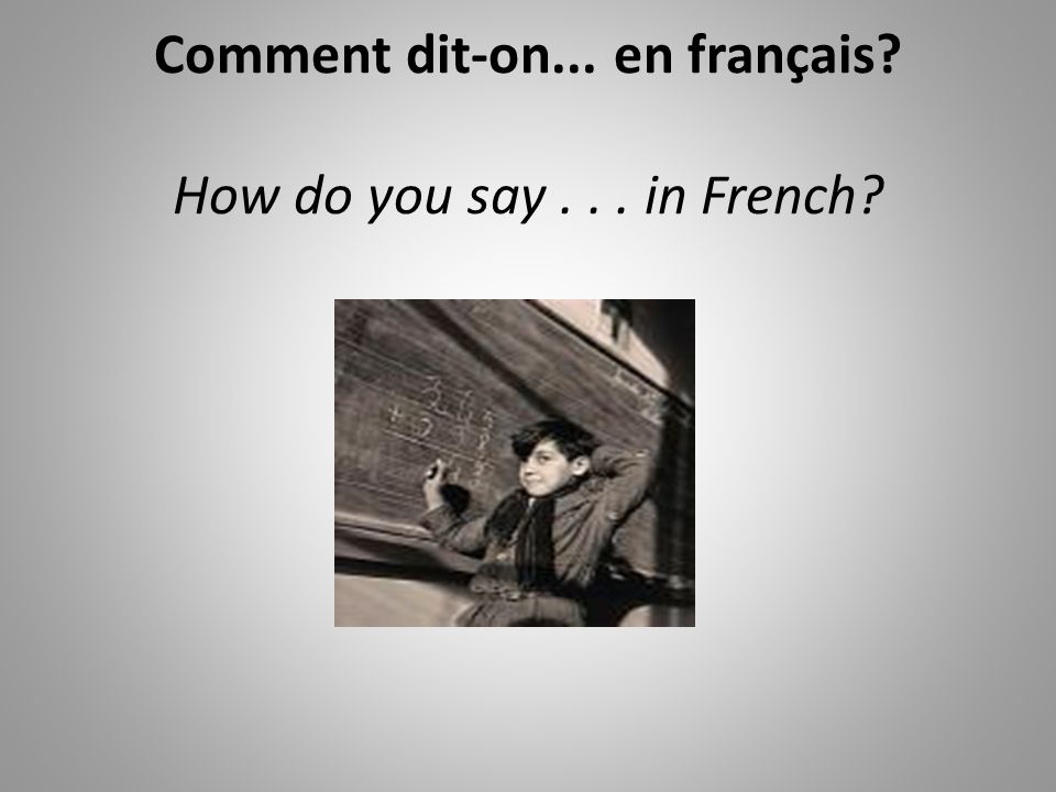 Comment dit-on... en français? How do you say... in French?