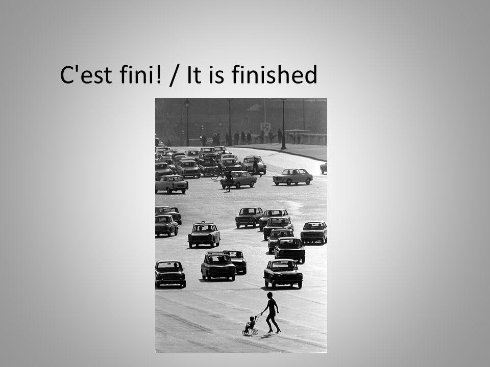 C'est fini! / It is finished
