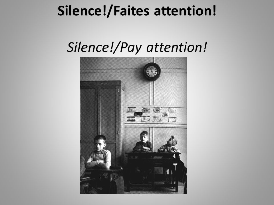 Silence!/Faites attention! Silence!/Pay attention!