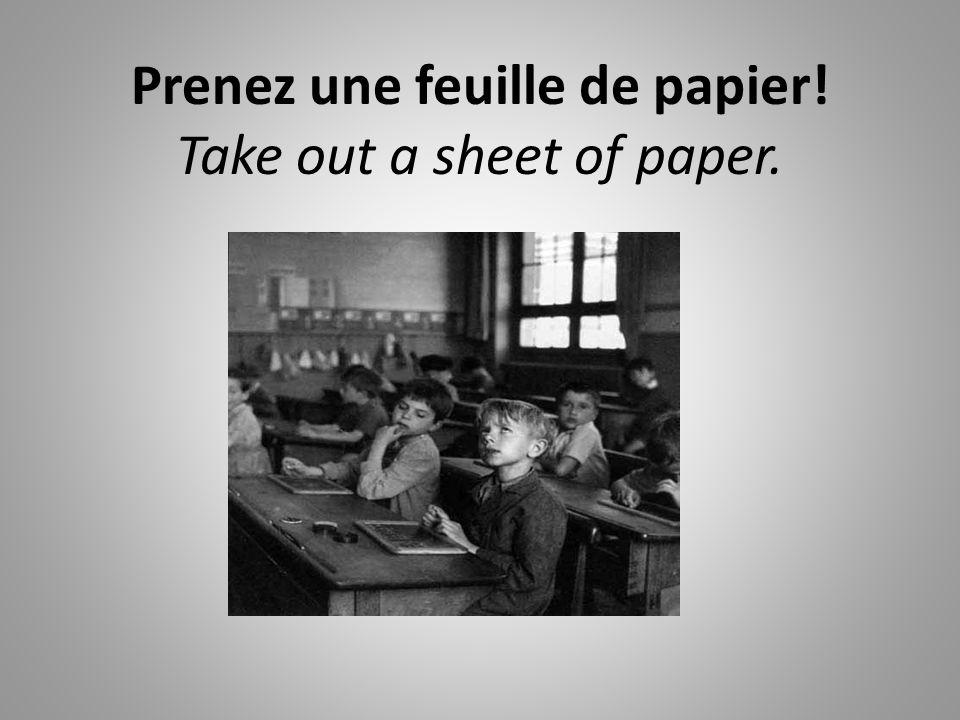 Prenez une feuille de papier! Take out a sheet of paper.