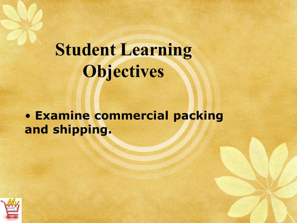 Student Learning Objectives Examine commercial packing and shipping.
