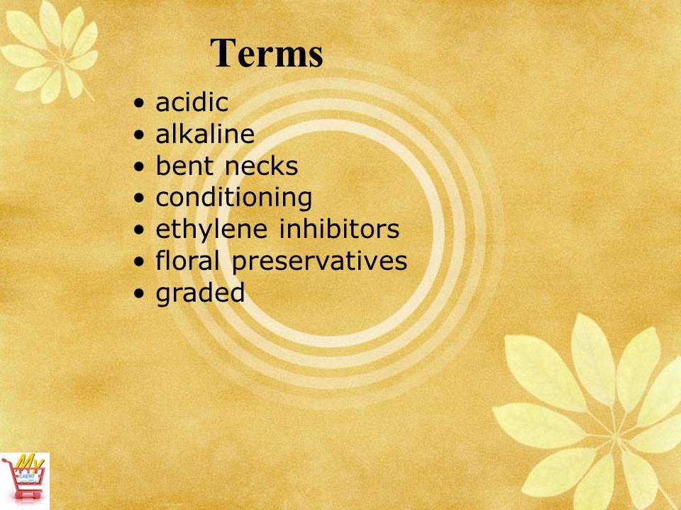 Terms acidic alkaline bent necks conditioning ethylene inhibitors floral preservatives graded