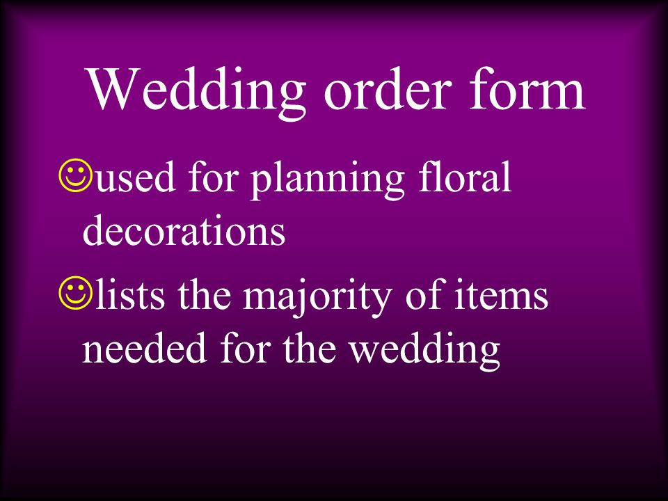 Bridal Consultation e stablish the size and budget for the wedding w ith this info the florist will be better able to make suggestions relative to flower choices and other decorations