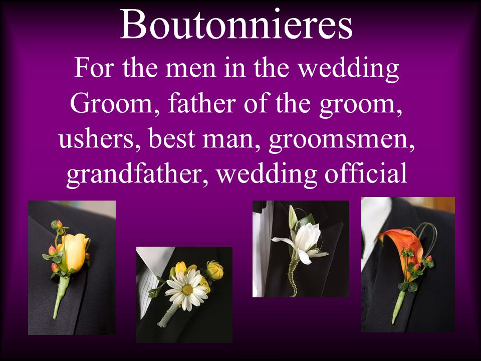 Corsages and bouts a ny flower can be chosen u sually flowers used in bridal or bridesmaids bouquets