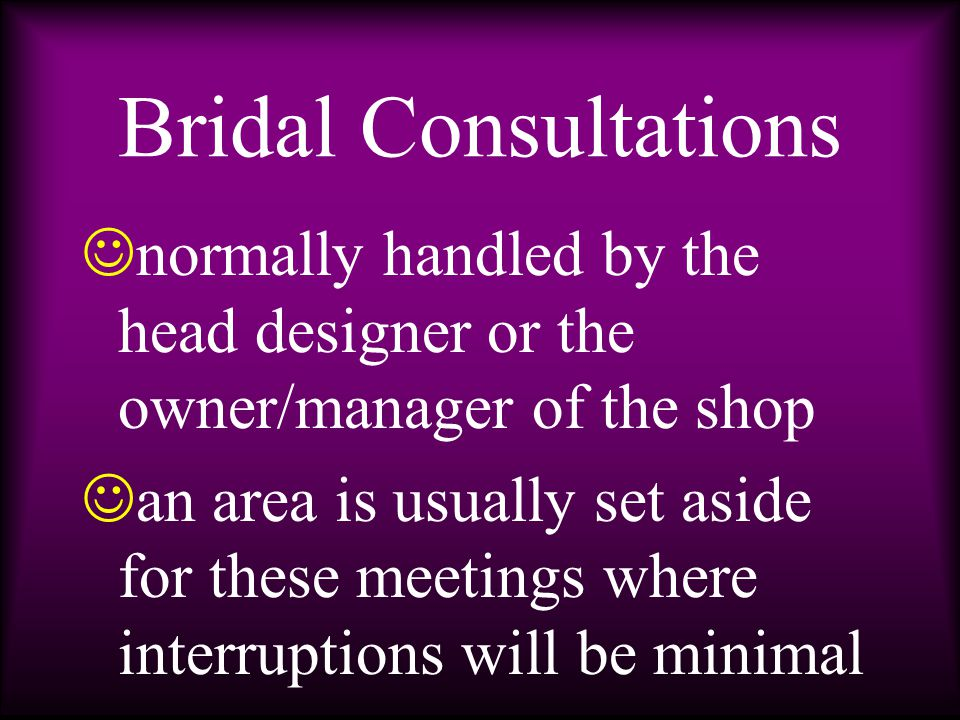 Bridal Consultations f irst interview is usually the most important a t least three months prior to the wedding