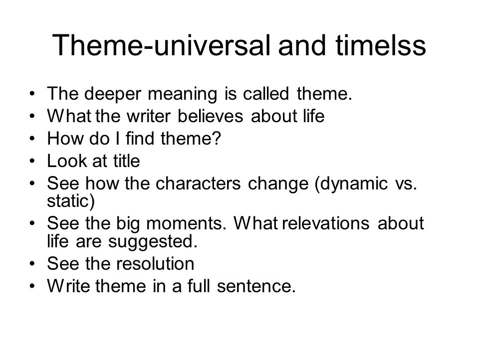 Theme-universal and timelss The deeper meaning is called theme. What the writer believes about life How do I find theme? Look at title See how the cha