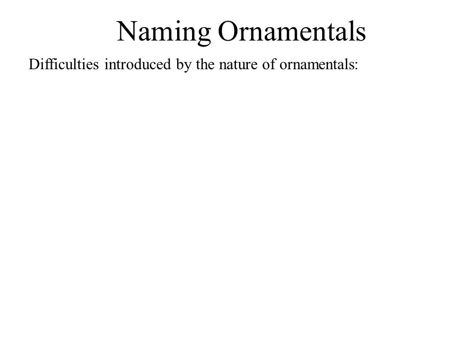 Naming Ornamentals Difficulties introduced by the nature of ornamentals: often hybrids - many are sterile, propagated vegetatively - mutants with striking features – propagated vegetatively to retain features - marketing International Code of Horticultural Nomenclature – sets of rules governing assignment of cultivar names Some widely grown plants may have a registry of cultivar names