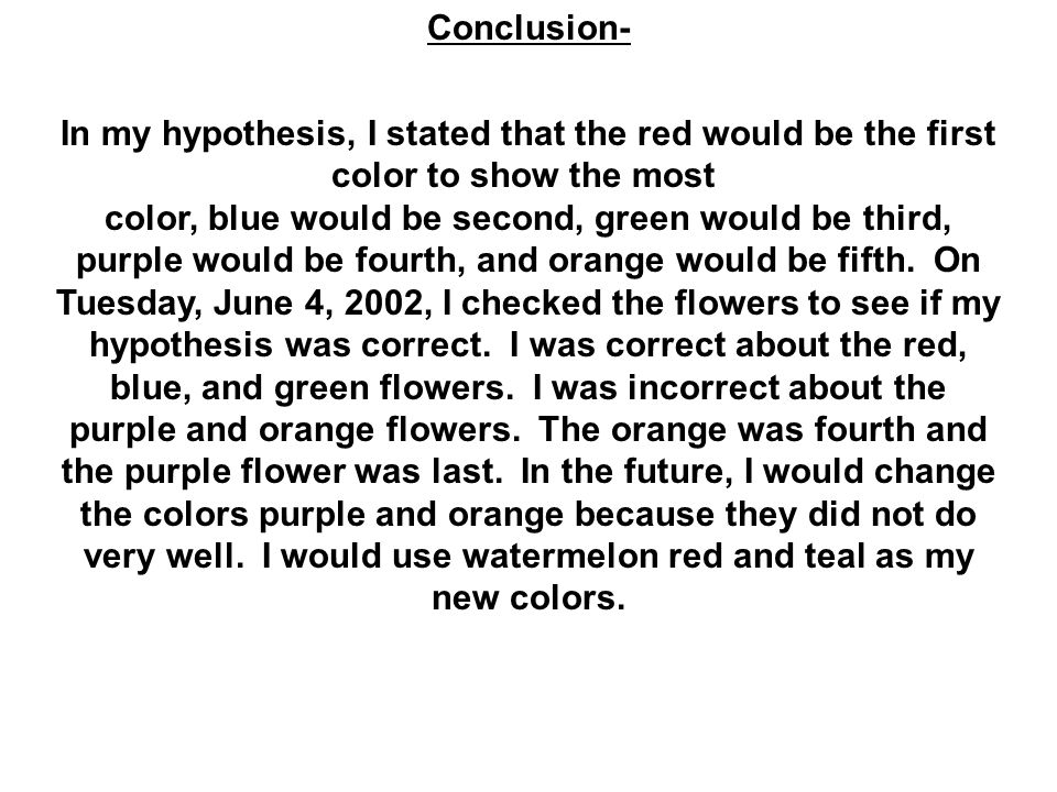 Conclusion- In my hypothesis, I stated that the red would be the first color to show the most color, blue would be second, green would be third, purple would be fourth, and orange would be fifth.