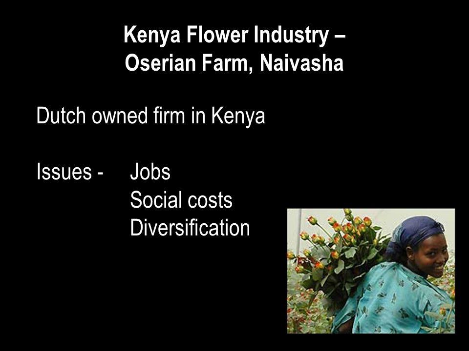 Kenya Flower Industry – Oserian Farm, Naivasha Dutch owned firm in Kenya Issues - Jobs Social costs Diversification