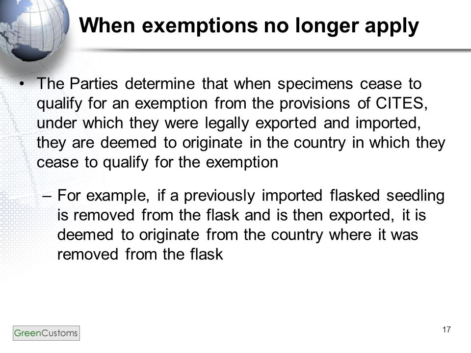 17 When exemptions no longer apply The Parties determine that when specimens cease to qualify for an exemption from the provisions of CITES, under whi