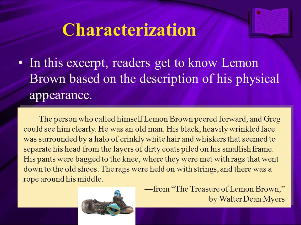 In this excerpt, readers get to know Lemon Brown based on the description of his physical appearance. The person who called himself Lemon Brown peered