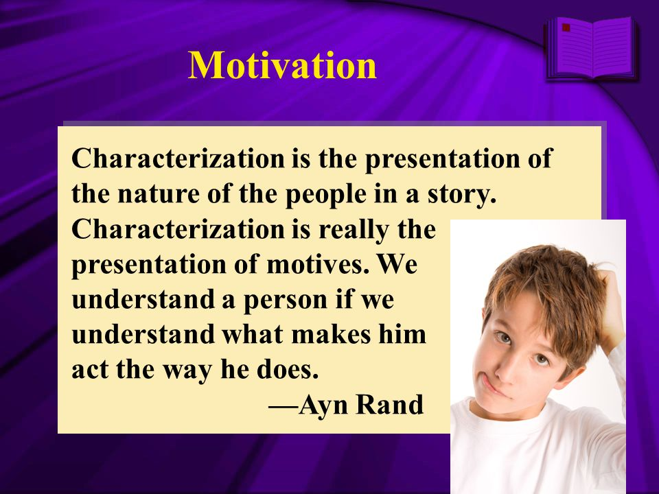 Motivation Characterization is the presentation of the nature of the people in a story. Characterization is really the presentation of motives. We und