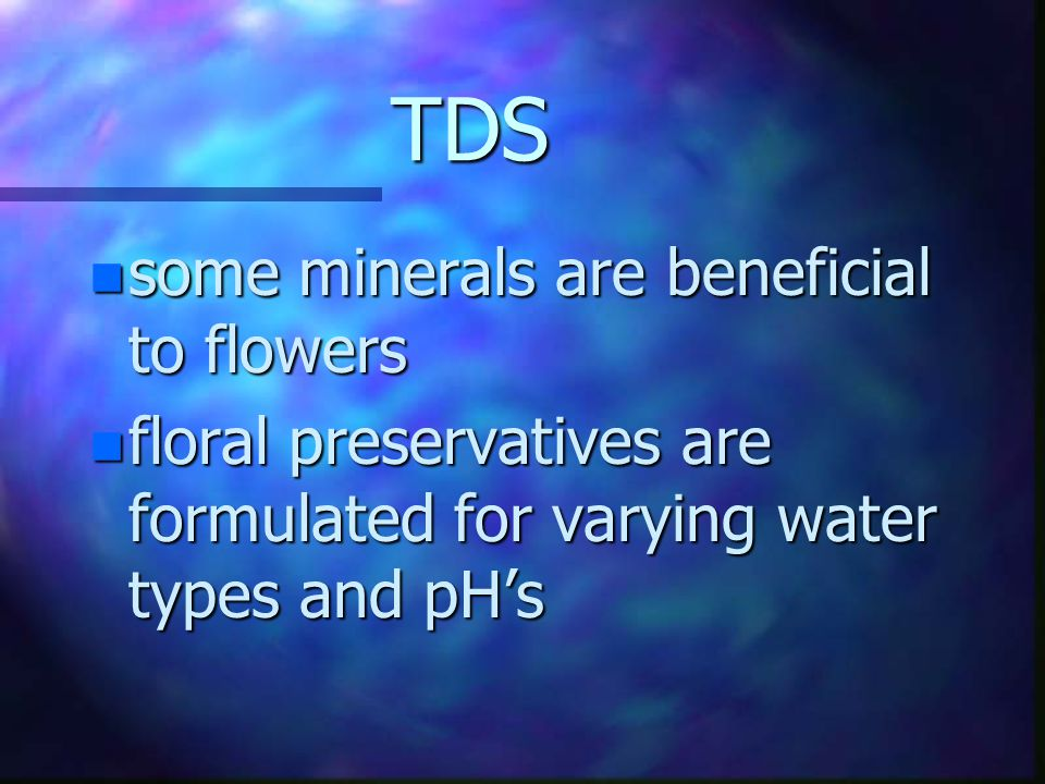 Total Dissolved Solids n TDS n measure of the dissolved salt and minerals