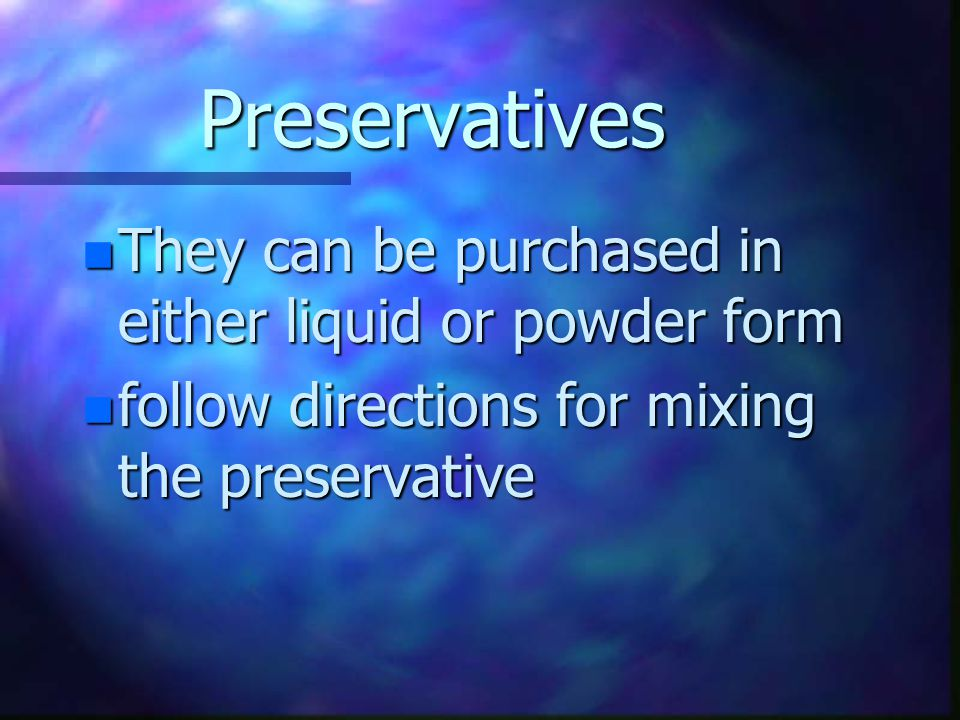 Preservatives n Acidic solution reduces bacterial action n They contain a bactericide which kills bacteria