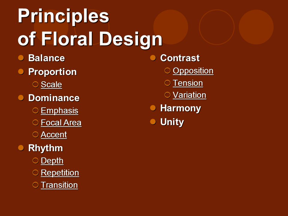 Principles of Floral Design Balance Balance Proportion Proportion Scale Scale Dominance Dominance Emphasis Emphasis Focal Area Focal Area Accent Accen
