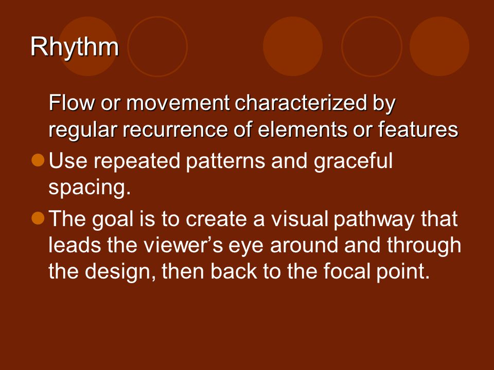 Rhythm Flow or movement characterized by regular recurrence of elements or features Use repeated patterns and graceful spacing. The goal is to create