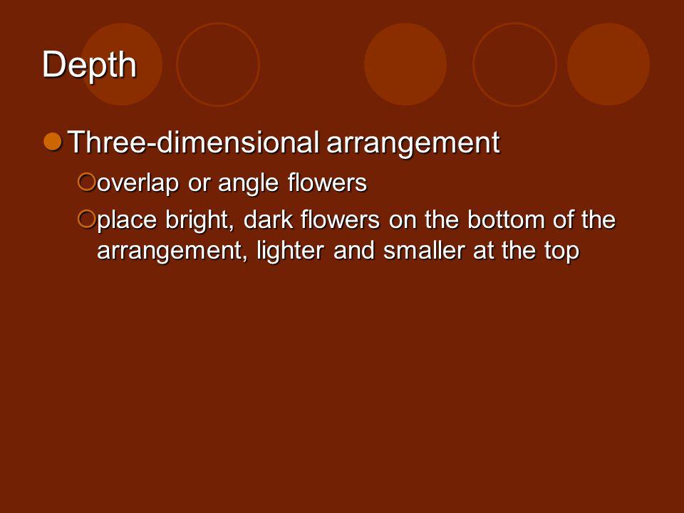 Depth Three-dimensional arrangement Three-dimensional arrangement overlap or angle flowers overlap or angle flowers place bright, dark flowers on the