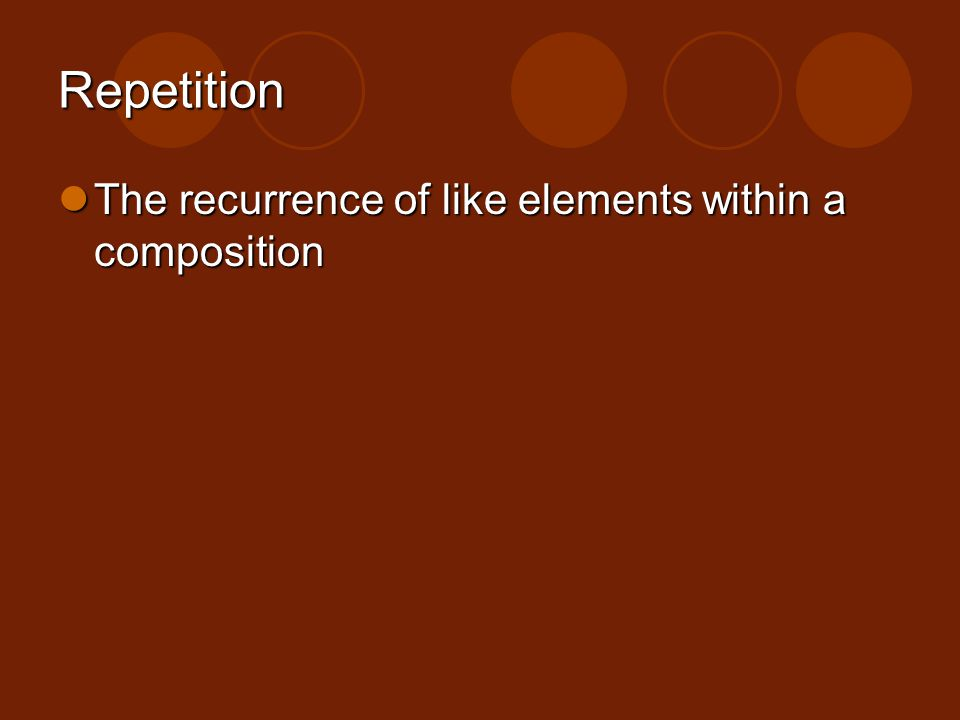 Repetition The recurrence of like elements within a composition The recurrence of like elements within a composition