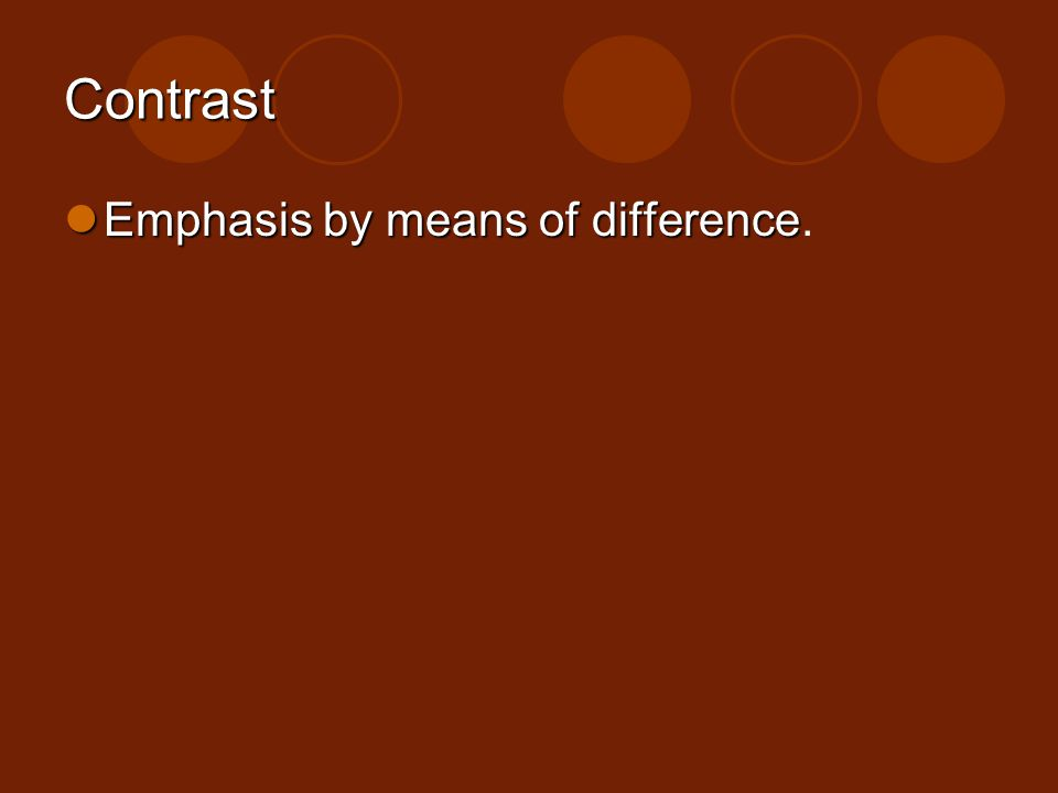 Contrast Emphasis by means of difference Emphasis by means of difference.