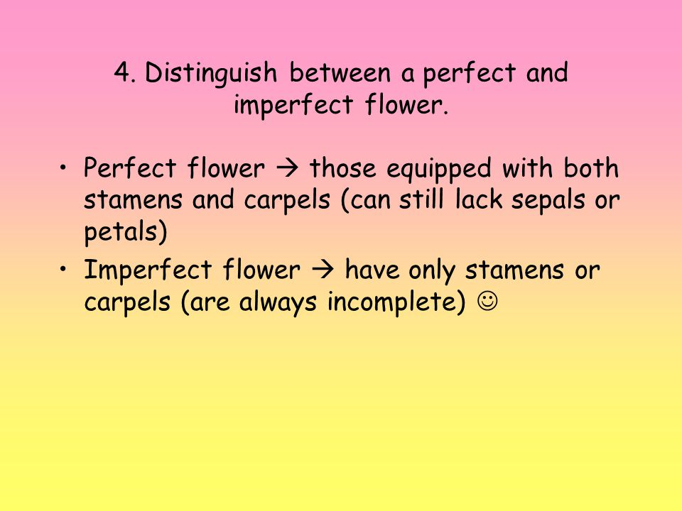 4.Distinguish between a perfect and imperfect flower.