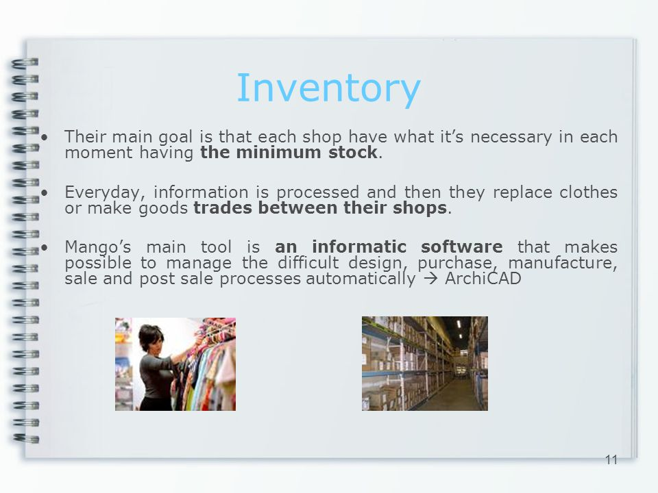 Inventory Their main goal is that each shop have what its necessary in each moment having the minimum stock. Everyday, information is processed and th