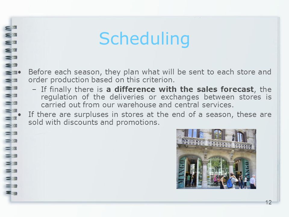 Scheduling Before each season, they plan what will be sent to each store and order production based on this criterion.