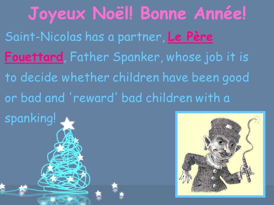 Joyeux Noël! Bonne Année! Some families start celebrating on 6th December, with presents from Saint Nicolas, others wait for Père Noël until Christmas
