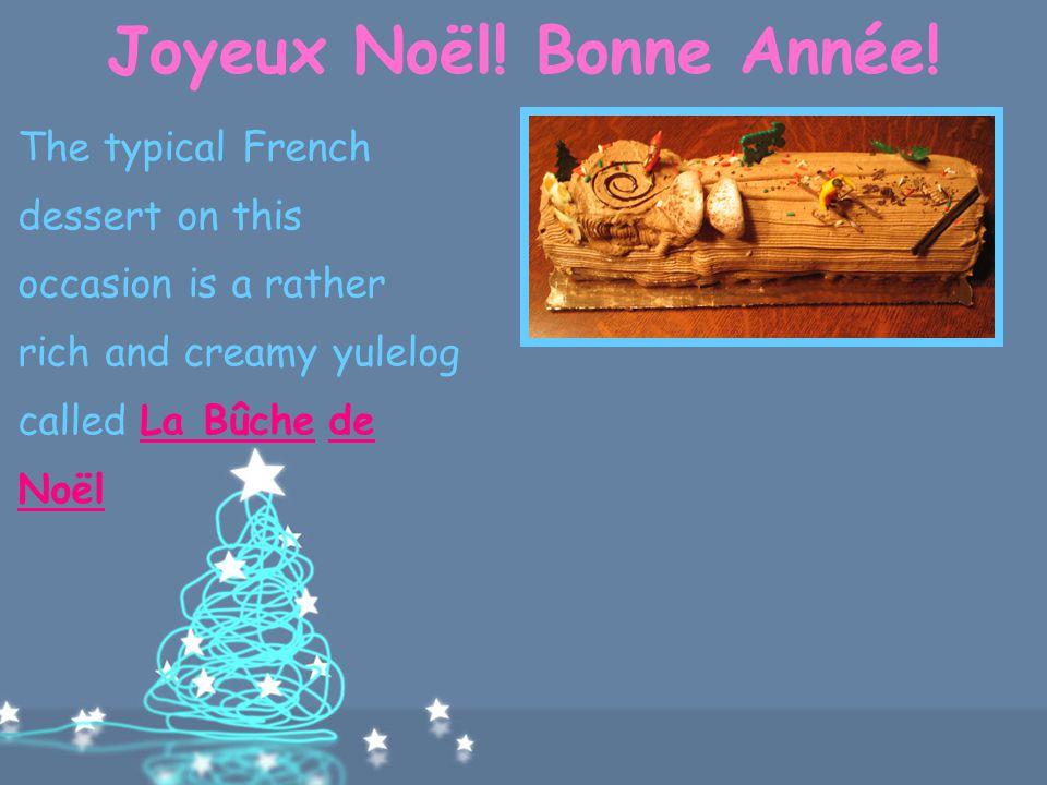 Joyeux Noël! Bonne Année! This usually consists of oysters les huîtres, snails les escargots, seafood les fruits de mer, smoked salmon saumon fumé or