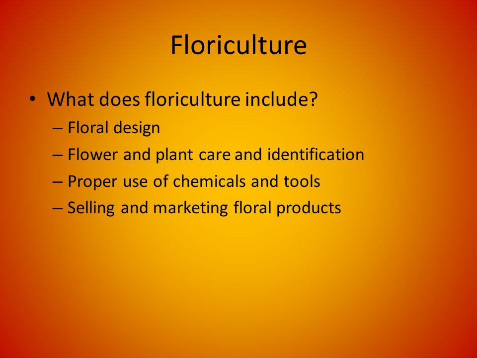 Floriculture What does floriculture include.
