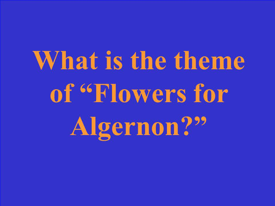 The universal truth of Flowers for Algernon by Daniel Keyes is disabilities.