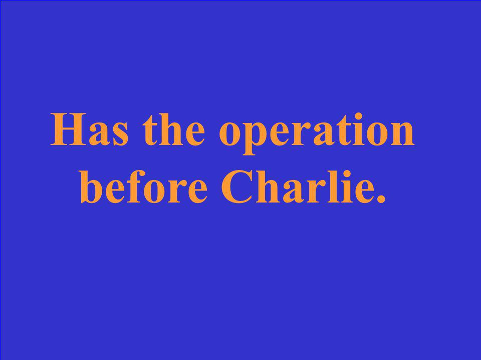 Has the operation before Charlie.